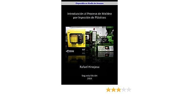 Introducción al Proceso de Moldeo por Inyección de Plásticos (Spanish Edition), Rafael Hinojosa, eBook - Amazon.com