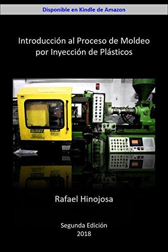 Introducción al Proceso de Moldeo por Inyección de Plásticos (Spanish Edition) by [Hinojosa