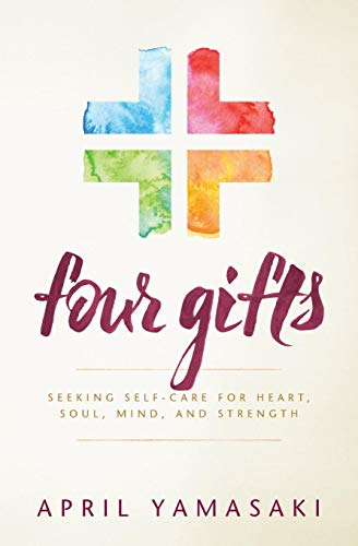 Four Gifts: Seeking Self-care for Heart, Soul, Mind, and Strength