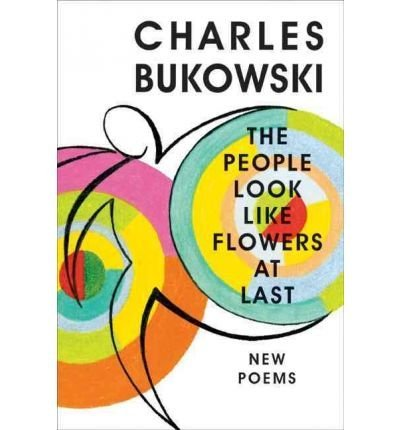 Bukowski, Charles ( Author )(The People Look Like Flowers at Last: New Poems) Hardcover (The People Look Like Flowers At Last)