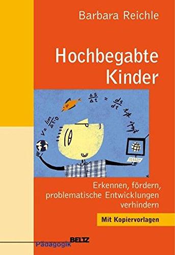 Hochbegabte Kinder: Erkennen, fördern, problematische Entwicklungen verhindern (Beltz Pädagogik)