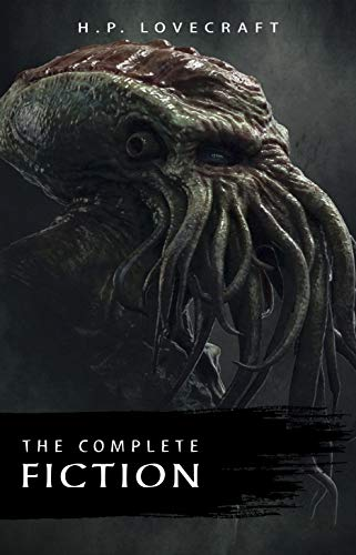 The Complete Fiction of H. P. Lovecraft: At the Mountains of Madness, The Call of Cthulhu, The Case of Charles Dexter Ward, The Shadow over Innsmouth, ... Witch House, The Silver Key, The Temple… by [Lovecraft, H. P.]