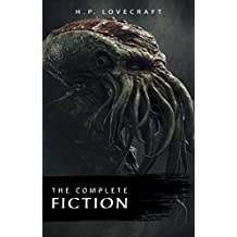 The Complete Fiction of H. P. Lovecraft: At the Mountains of Madness, The Call of Cthulhu, The Case of Charles Dexter Ward, The Shadow over Innsmouth, ... Silver Key, The Temple… (English Edition)