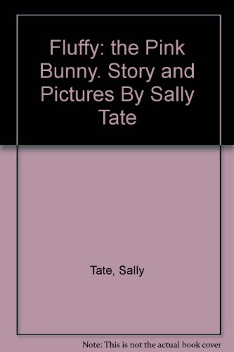 Fluffy Bunnies Pink (Fluffy: The Pink Bunny. Story and Pictures By Sally Tate)