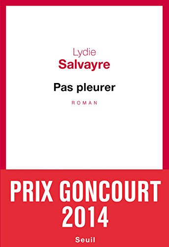Pas Pleurer - Prix Goncourt 2014 (French Edition)