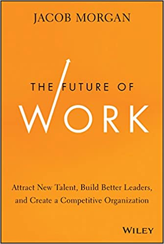 The Future Of Work Attract New Talent Build Better Leaders And