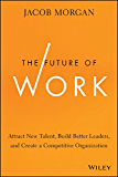 The Future of Work: Attract New Talent, Build Better Leaders, and Create a Competitive Organization (English Edition)