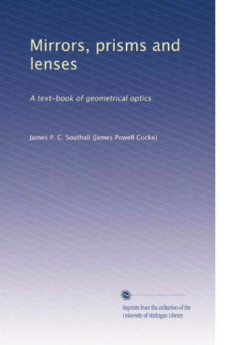 Michigan Optic - Mirrors, prisms and lenses: A text-book of geometrical optics