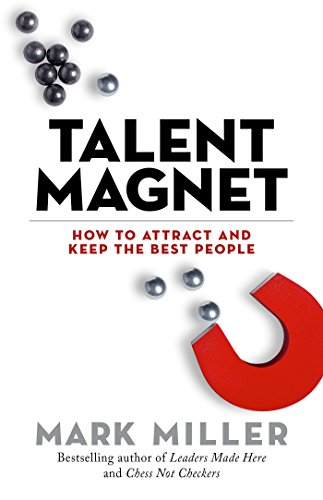 Talent Magnet: How to Attract and Keep the Best People (The High Performance Series) (Best Talent Management Companies)