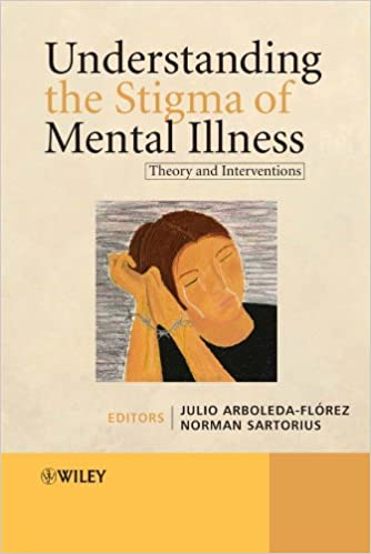 Understanding The Stigma Of Mental Illness Theory And Interventions