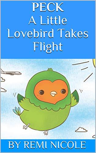 Peck - A Little Lovebird Takes Flight by [Nicole, Remi]