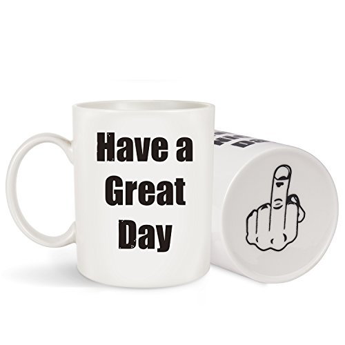 (Coffee Mug Have a Great Day Middle Finger 11oz -Unique Gift Idea Funny Cup for Milk Juice or Tea (Have a Great Day Mug))