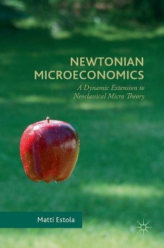 Newtonian Microeconomics: A Dynamic Extension to Neoclassical Micro Theory Front Cover