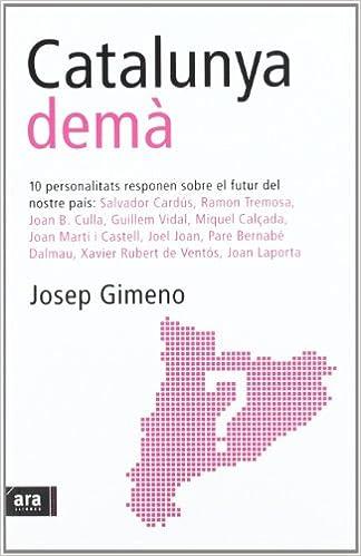 Alquiler de libros electrónicos en línea Catalunya Demà. 10 Personalitats Responen Sobre El Futur Del Nostre País 8496201732 PDF RTF DJVU