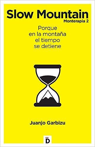 Slow mountain : monterapia 2 : porque en la montaña el tiempo se detiene: Juan José Garbizu Areizaga: 9788494362774: Amazon.com: Books