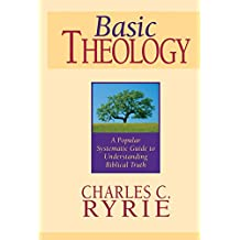 Basic Theology: A Popular Systematic Guide to Understanding Biblical Truth