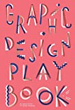 Graphic Design Play Book: An Exploration of Visual Thinking (Logo, Typography, Website, Poster, Web, and Creative Design)