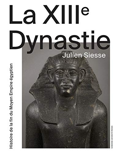 La XIIIE Dynastie: Histoire de la fin du moyen empire egyptien (PASSE PRESENT) (French Edition) by JULIEN SIESSE