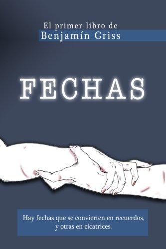 FECHAS Benjamin Griss: hay fechas que se convierten en recuerdos y otras en cicatrices  [ChrissBraund, C Chriss Braund - BenjaminGriss, B Benjamin Griss] (Tapa Blanda)