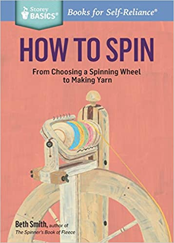 How to Spin: From Choosing a Spinning Wheel to Making Yarn. A ...