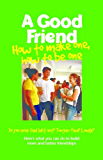 A Good Friend: How to Make One, How to Be One (Boys Town Teens and Relationships, V. 1)