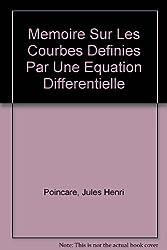 Mémoire sur les courbes définies par une équation différentielle. Sur les propriétés des fonctions définies par les équations aux différences partielles : Thèse inaugurale...
