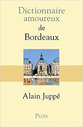 Dictionnaire amoureux de Bordeaux - Alain JUPPE (2018)