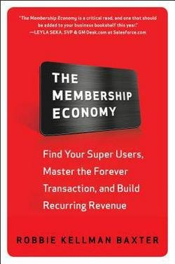 The Membership Economy : Find Your Super Users, Master the Forever Transaction, and Build Recurring Revenue (Hardcover)--by Robbie Kellman Baxter [2015 Edition] ISBN: 9780071839327 (Points Watcher Weight Book 2015)