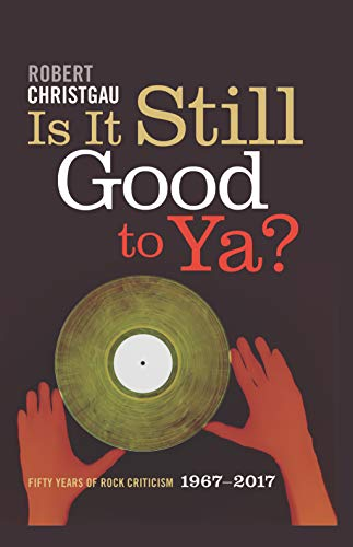 4e06dd1207db5 Is It Still Good to Ya   Fifty Years of Rock Criticism, 1967-2017 ...