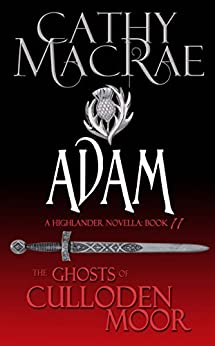 Adam: A Highlander Romance (The Ghosts of Culloden Moor--Book 11) by [MacRae, Cathy]