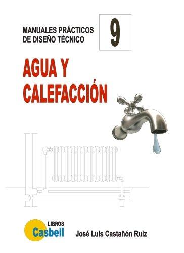 Agua y calefaccion (Manuales prácticos de diseño técnico) (Volume 9) (Spanish Edition)