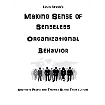 Making Sense of Senseless Organizational Behavior: Obstinate People and Theories Behind Their Actions