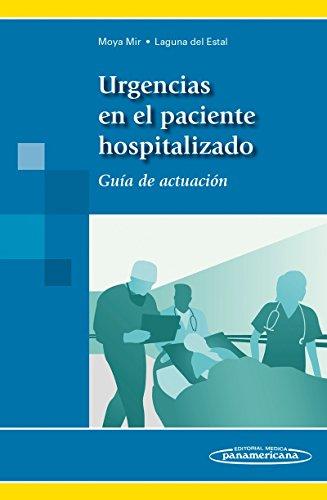 Descargar Libro Urgencias En El Paciente Hospitalizado. Guía De Actuación Pedro Laguna Del Estal Manuel S. Moya Mir