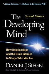 Developing Mind, Second Edition: How Relationships and the Brain Interact to Shape Who We Are