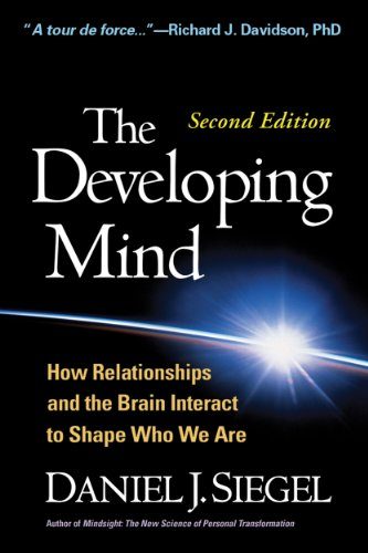 The Developing Mind, Second Edition: How Relationships and the Brain Interact to Shape Who We Are Pdf
