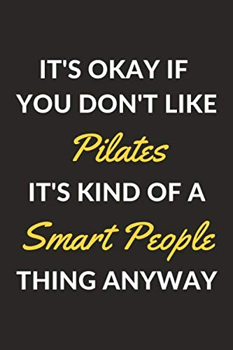 It's Okay If You Don't Like Pilates It's Kind Of A Smart People Thing Anyway: A Pilates Journal Notebook to Write Down Things, Take Notes, Record Plans or Keep Track of Habits (6