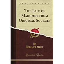 The Life of Mahomet from Original Sources (Classic Reprint)