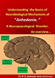 """Understanding  the Basics of Neurobiological Mechanisms of """"Anhedonia.""""-A  Neuropsychological  Disorder.       An overview...           Anhedonia refers to the reduced ability to experience pleasure, and has been studied in different neuro-ps..."""