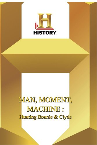 (History -- Man, Moment, Machine Hunting Bonnie & Clyde)