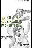 Ehe, Liebe und Sexualität im Christentum: Von den Anfängen bis heute
