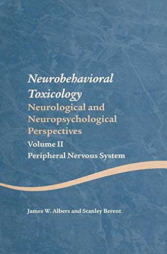 Neurobehavioral Toxicology: Neurological and Neuropsychological Perspectives, Volume II: Peripheral Nervous System