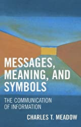 Messages, Meanings and Symbols: The Communication of Information