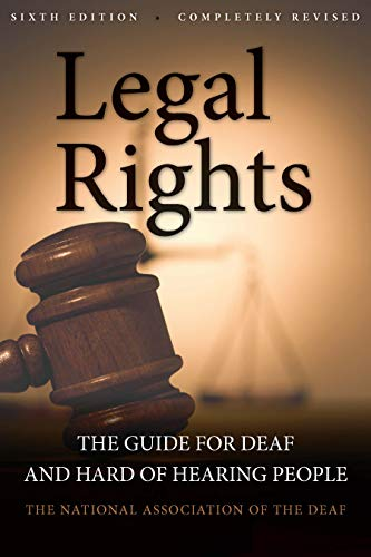 Legal Rights, 6th Ed.: The Guide for Deaf and Hard of Hearing People