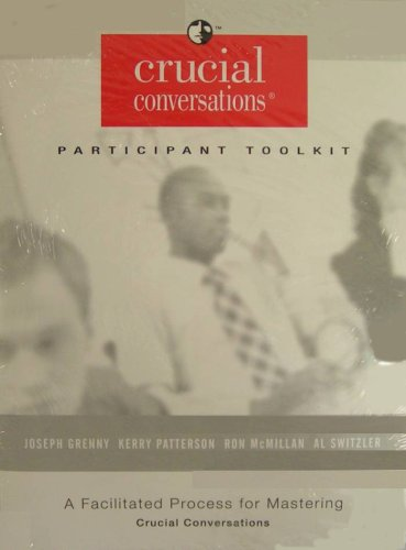 Crucial Conversations Participant Toolkit & Audio Six-CD Companion Set (A Facilitated Process for Mastering Crucial Conversations)
