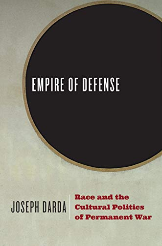 Race Darda - Empire of Defense: Race and the Cultural Politics of Permanent War