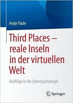 Third Places - reale Inseln in der virtuellen Welt: Ausflüge in die Cyberpsychologie