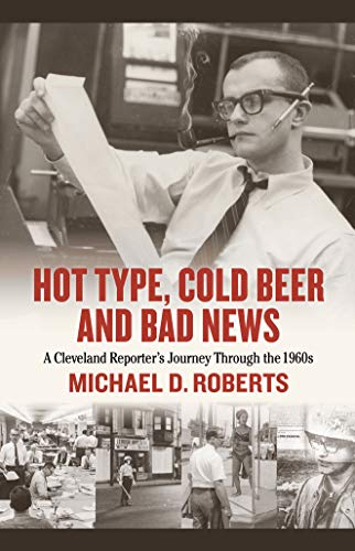 (Hot Type, Cold Beer and Bad News: A Cleveland Reporter's Journey Through the 1960s )