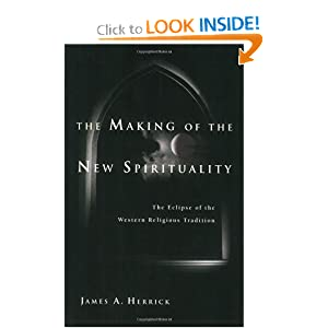 The Making of the New Spirituality: The Eclipse of the Western Religious Tradition James A. Herrick