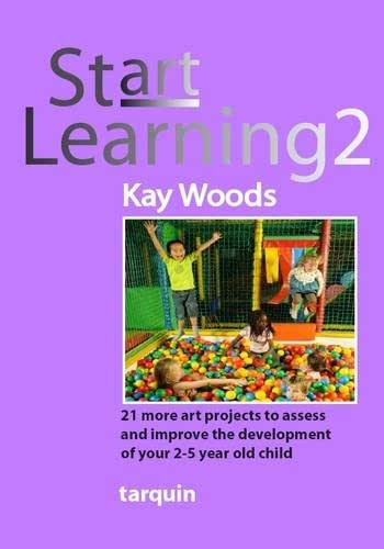 Start Learning 2: 21 More Art Projects to Assess and Improve the Development of Your 2-5 Year Old Child