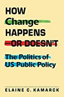 How Change Happens - Or Doesn't: The Politics of US Public Policy